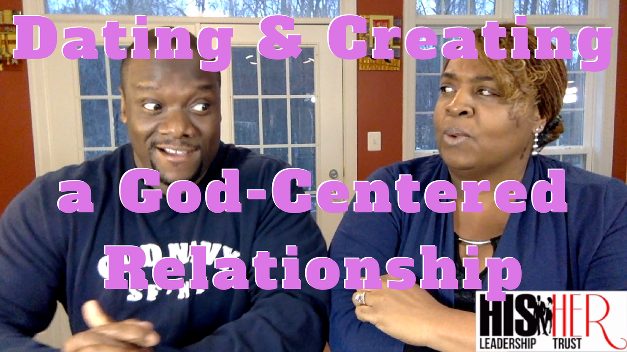 Dating and Creating a God-Centered Relationship