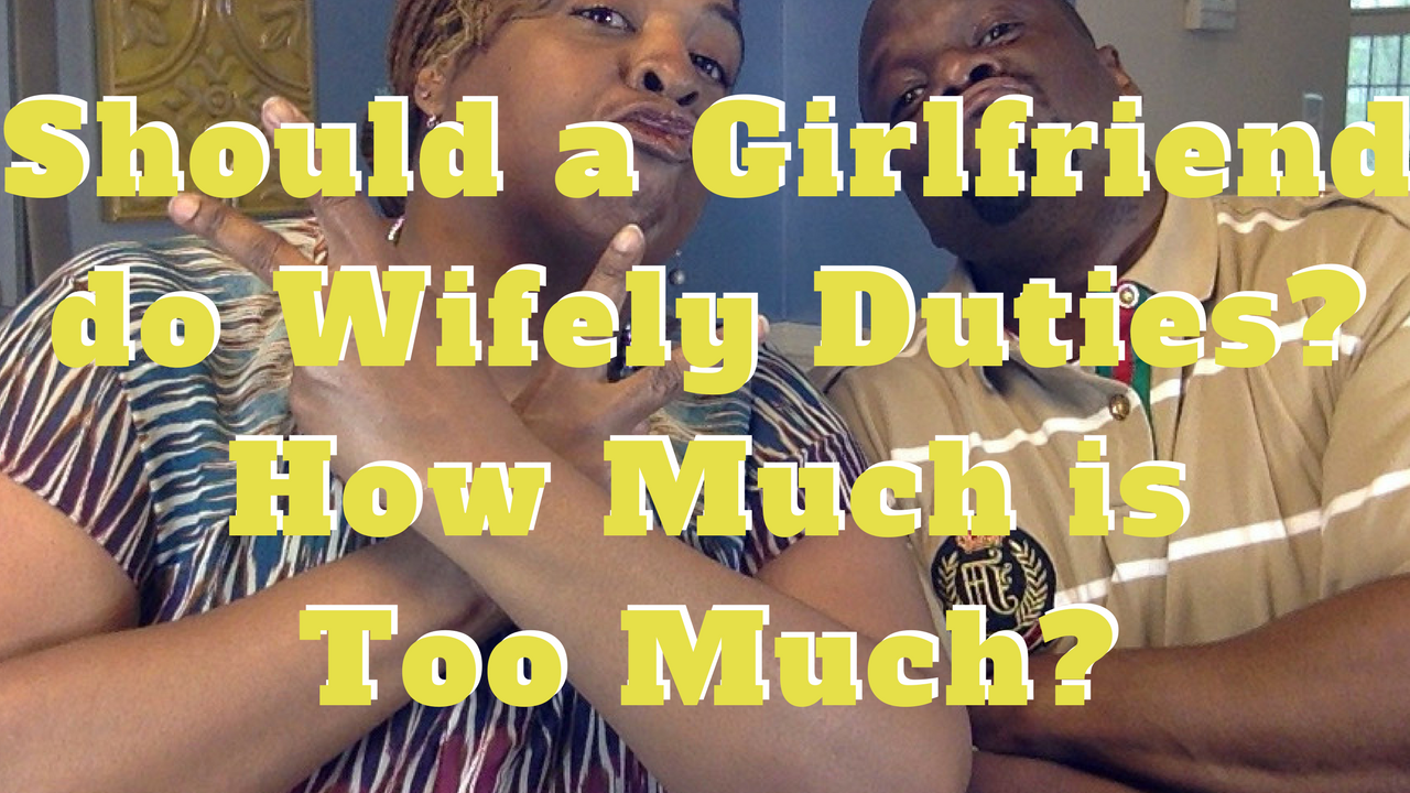 Should a Girlfriend do Wifely Duties? How Much is Too Much?