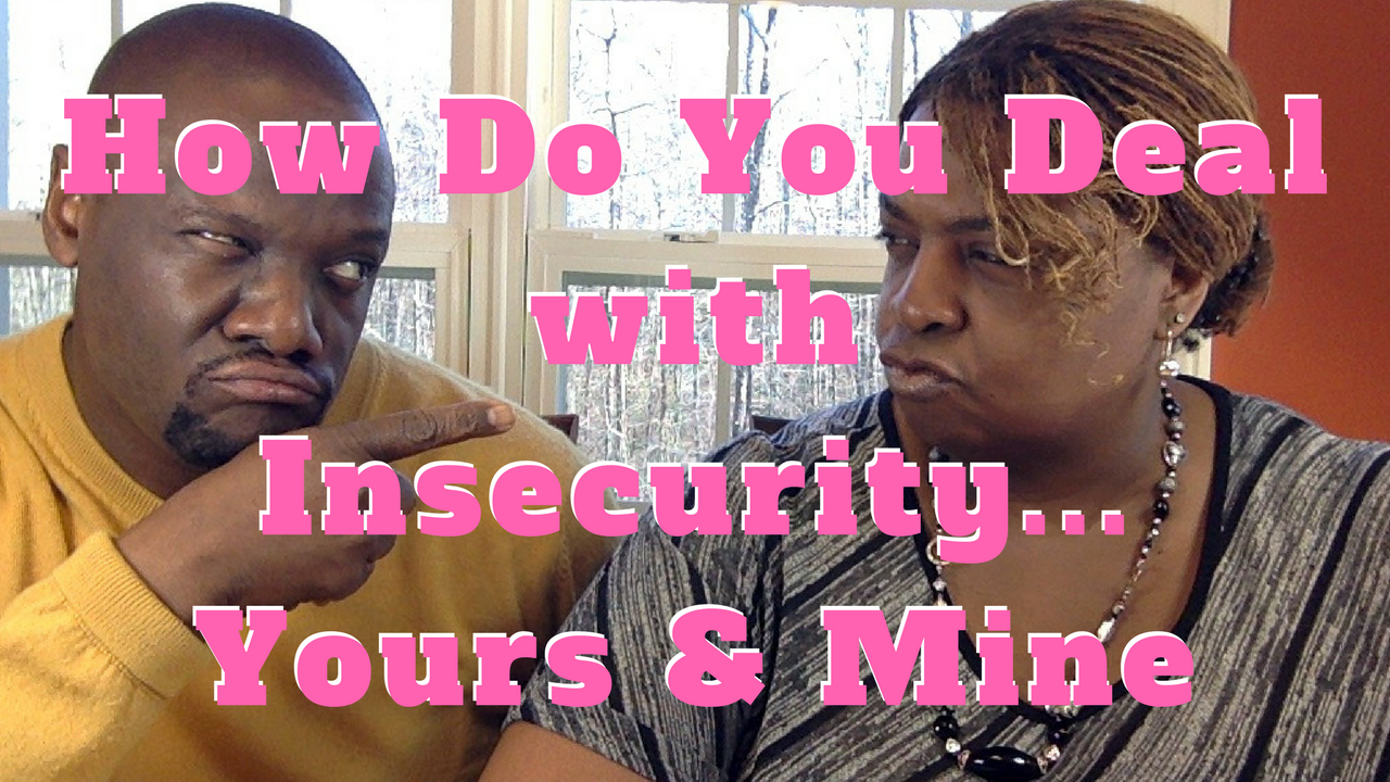 How Do You Deal with Insecurity…Your Mate's and Your Own?