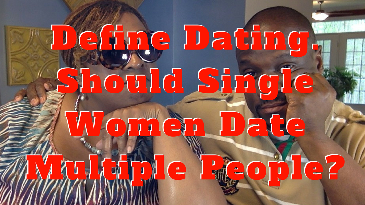 Define Dating vs. Being in a Relationship: Should Single Women Date Multiple People?