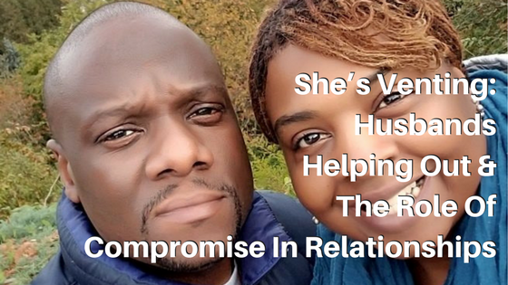 She's Venting: Husbands Helping Out & the Role of Compromise in Relationships